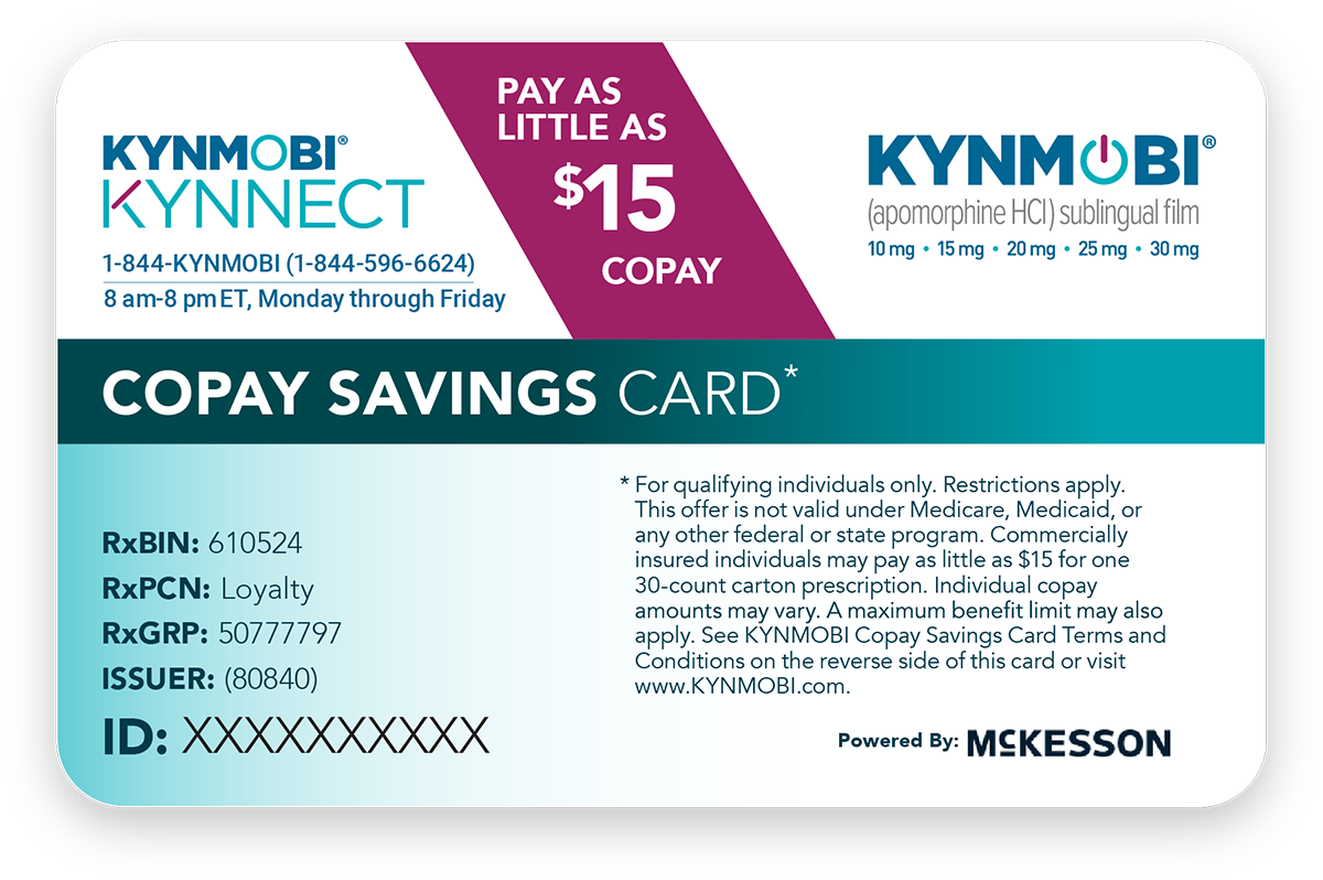 With the KYNMOBI Copay Savings Card, patients can pay as little as $15 a month per 30‐count carton if they meet the eligibility requirements.